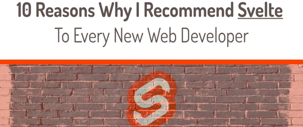 Cover image for 10 Reasons Why I Recommend Svelte To Every New Web Developer