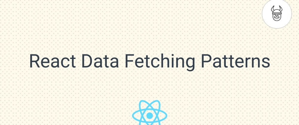 Cover image for 5 React Data-Fetching Patterns
