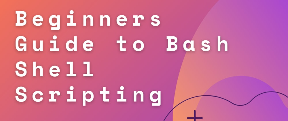 Cover image for Beginners Guide to Bash Shell Scripting