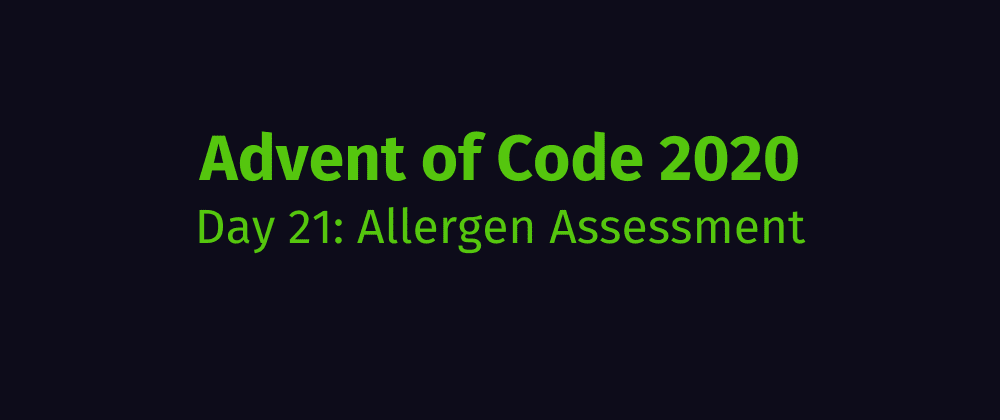 Cover image for Advent of Code 2020 Solution Megathread - Day 21: Allergen Assessment