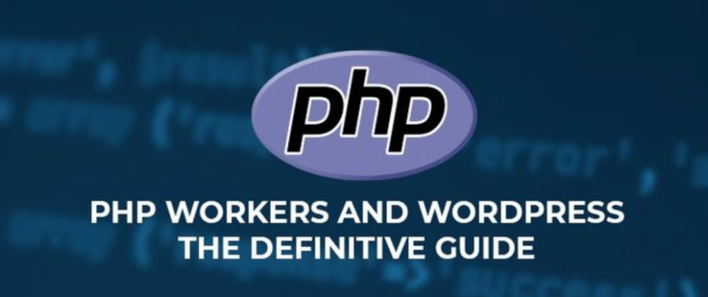 Cover image for The Truth About PHP Workers and WordPress
