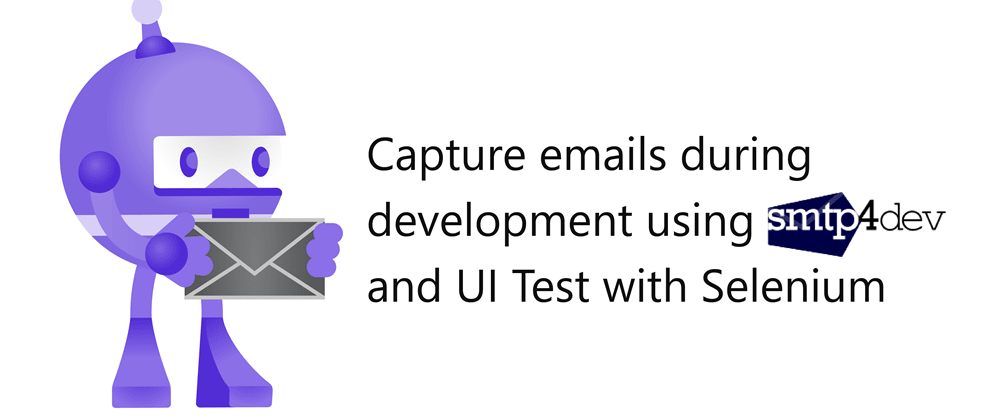 Cover image for Capture emails during development using smtp4dev and UI Test with Selenium