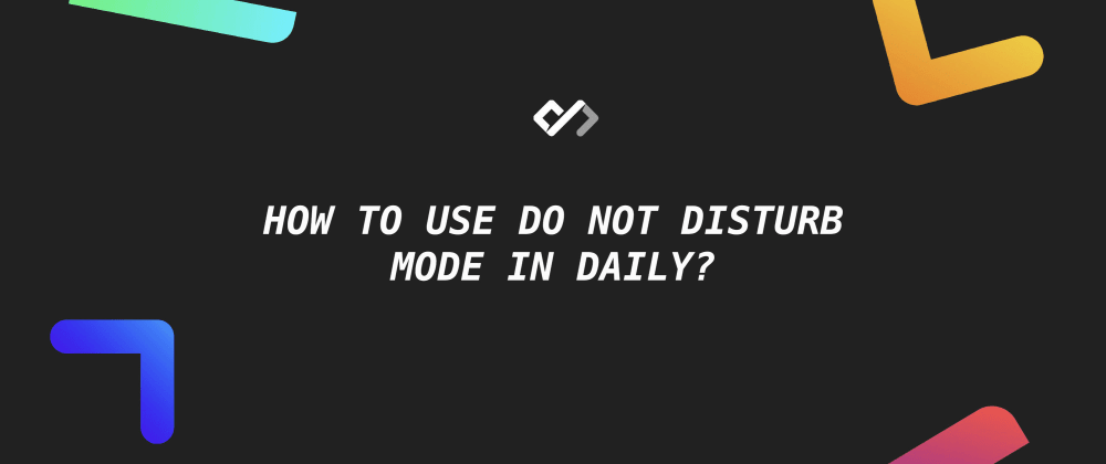Cover image for 😴 How to Use Do Not Disturb Mode in Daily?