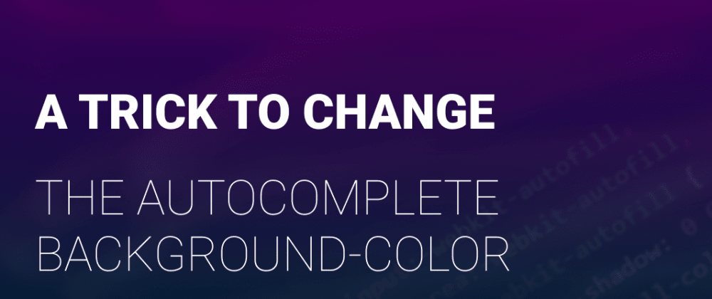 Cover image for A trick to change the autocomplete background-color