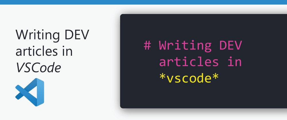 Cover image for Writing DEV articles in VSCode