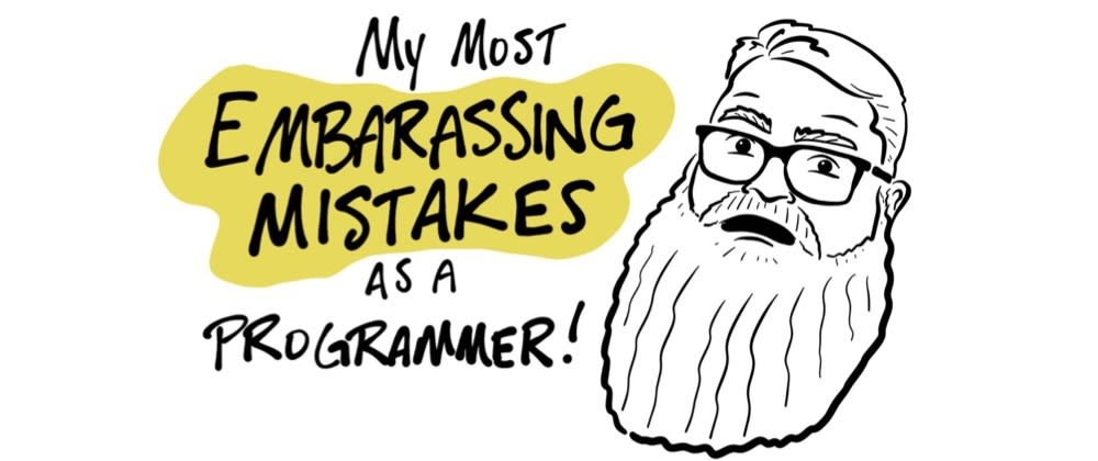 Cover image for My Most Embarrassing Mistakes as a Programmer