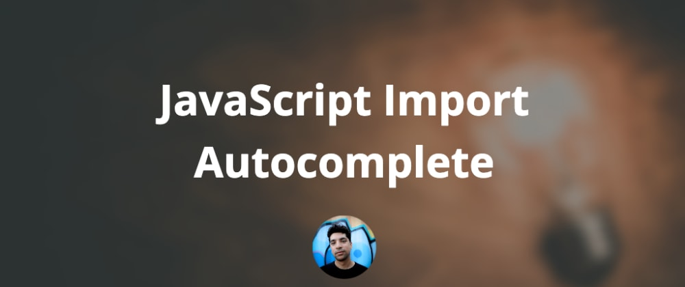 Cover image for VS Code Quick Tip: JavaScript Import Autocomplete