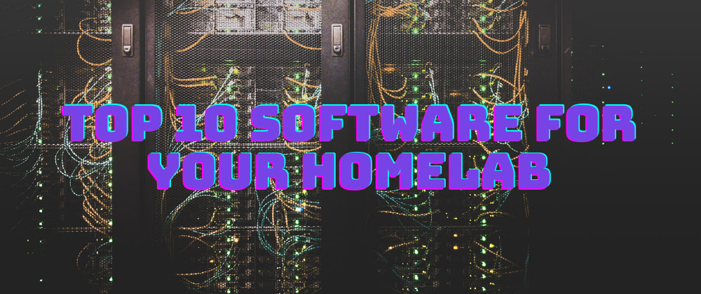 Cover image for Top 10 software for your Homelab in 2021