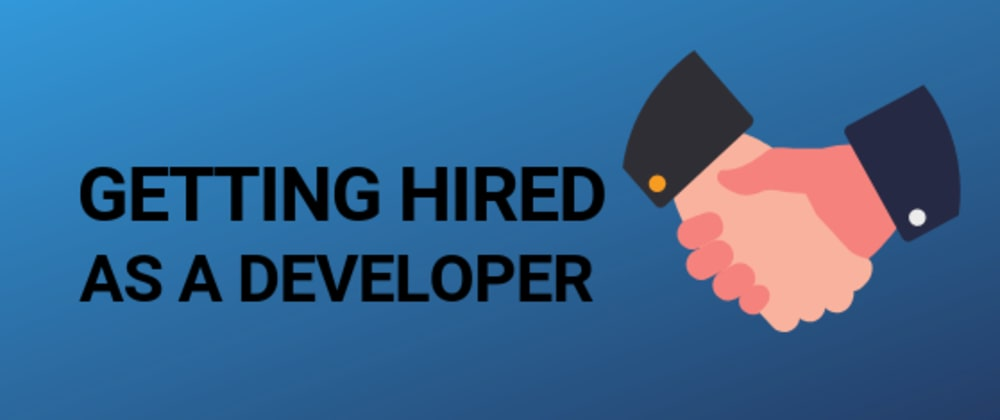 Cover image for Getting hired as a developer in the tech industry