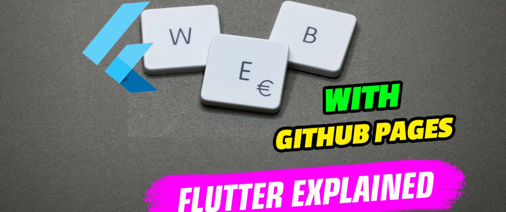 Cover image for Setup a Flutter Web Project on GitHubPages