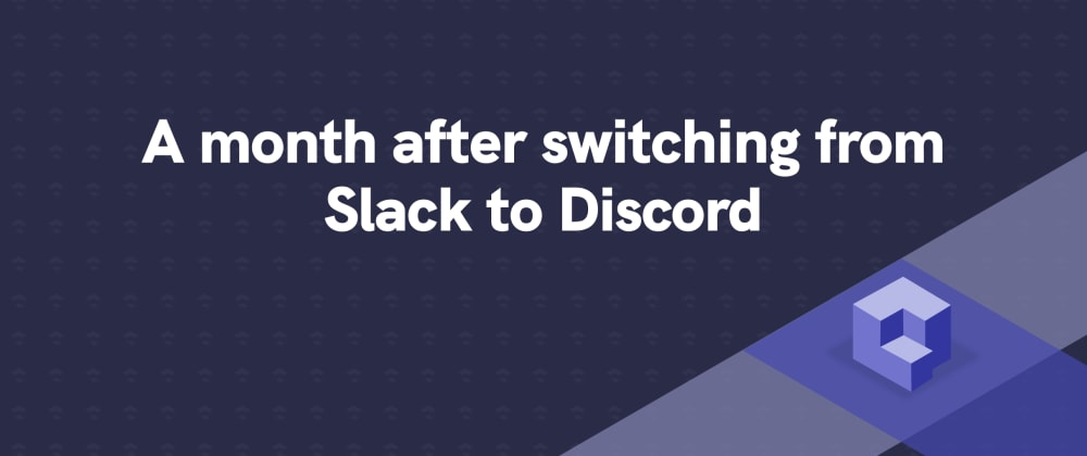 Cover image for A month after switching from Slack to Discord in a remote-first tech startup