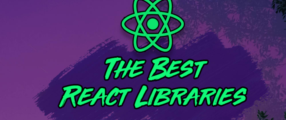 Cover image for 5 React Libraries You Should Be Using in 2021
