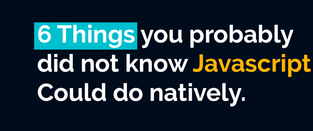 Cover image for 6 Things you probably did not know javascript could do natively