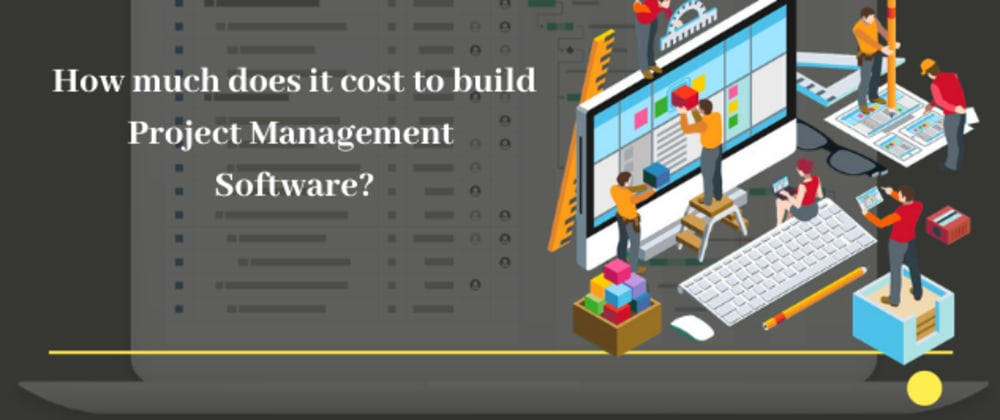 Cover image for How much does it cost to build Project Management Software?