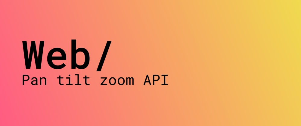 Cover image for Using the Pan Tilt Zoom Camera API