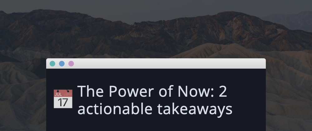 Cover image for The Power of Now: 2 actionable takeaways