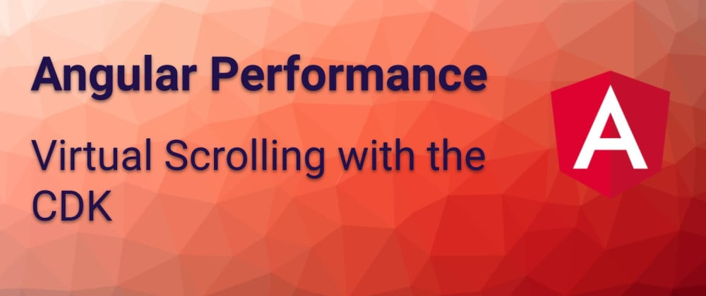 Cover image for Angular Performance: Virtual Scrolling with the CDK