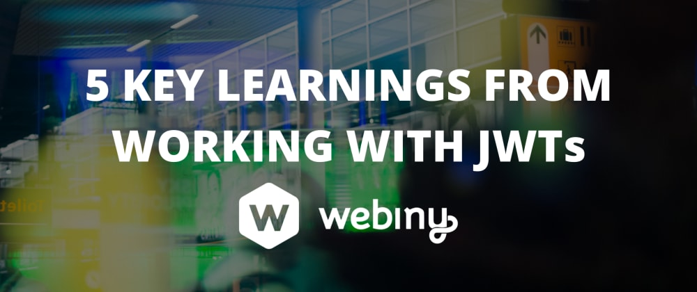 Cover image for 5 Key Learnings From Working With JWTs