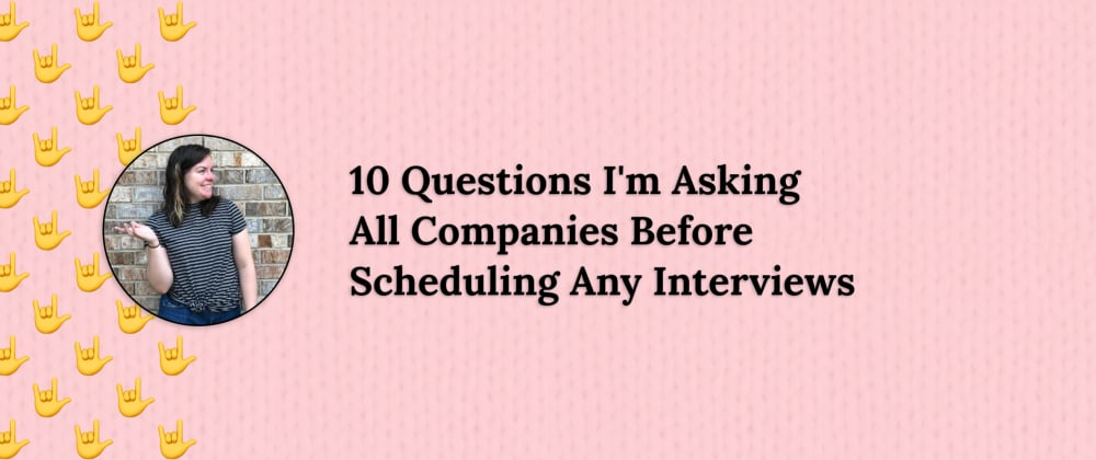Cover image for 10 Questions I'm Asking All Companies Before Scheduling Any Interviews