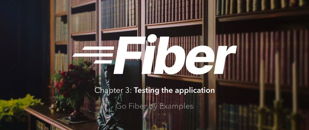 Cover image for 📖 Go Fiber by Examples: Testing the application
