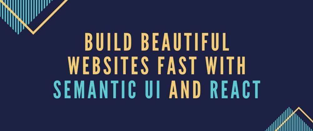 Cover image for Build Beautiful Websites Fast With Semantic UI And React