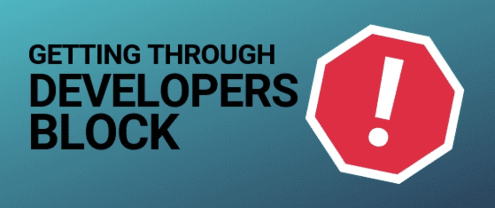 Cover image for Getting past developers block