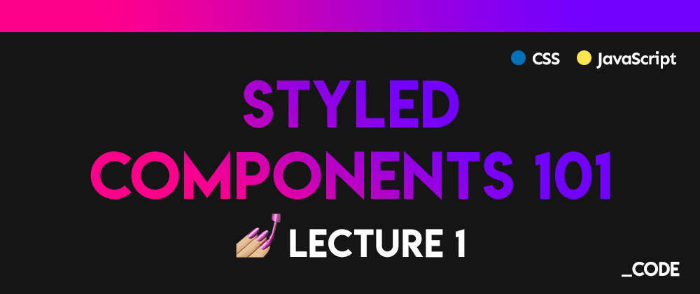Cover image for Styled Components 101 💅 Lecture 1: Introduction + Setup in a React Environment ⚛️