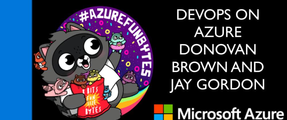 Cover image for AzureFunBytes Episode 13 - DevOps on @Azure with @DonovanBrown