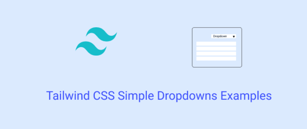 Cover image for Tailwind CSS Simple Dropdowns Examples