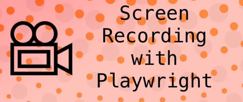 Cover image for Screen recording with Playwright