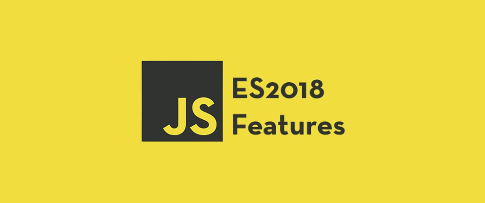 Cover image for 4 JavaScript ES2018 Features You Should Know