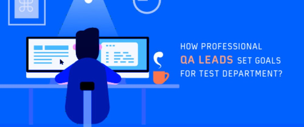 Cover image for How Professional QA Lead Set Goals For A Test Department?