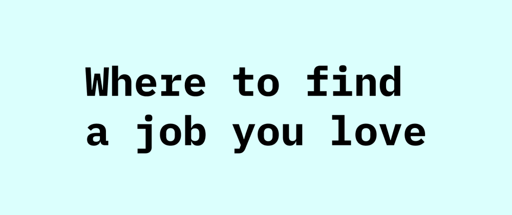 Cover image for Where to find a job you love + my list of services I have known and loved