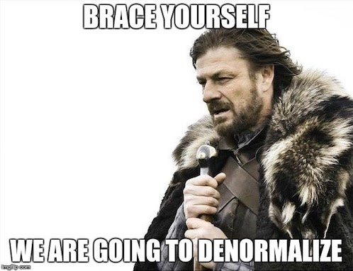 Denormalization everywhere
