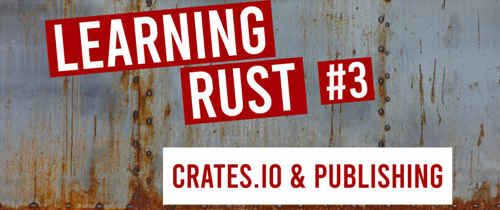 Cover image for Learning Rust #3: crates.io & publishing your package
