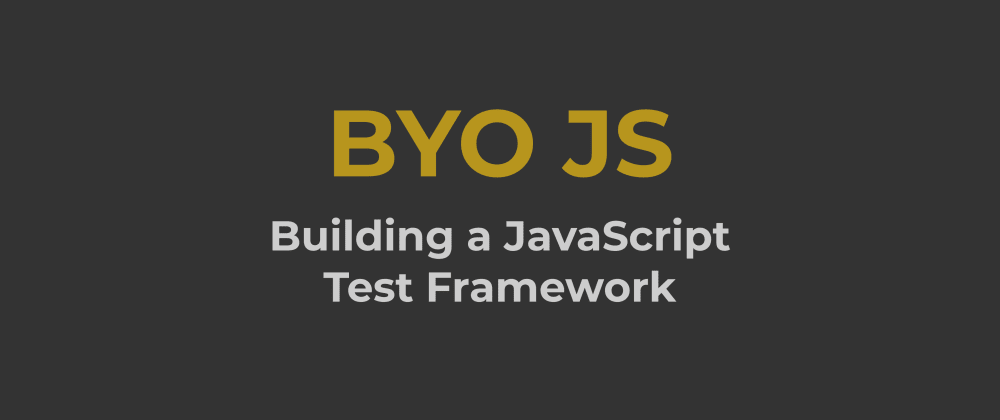 Cover image for Build Your Own JavaScript Test Framework (in TypeScript)