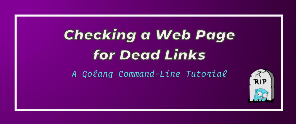 Cover image for Checking a Web Page for Dead Links (A Golang Command-Line Tutorial)