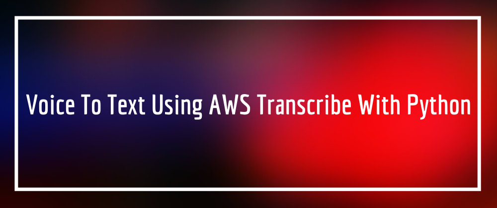 Cover image for Voice To Text Using AWS Transcribe With Python