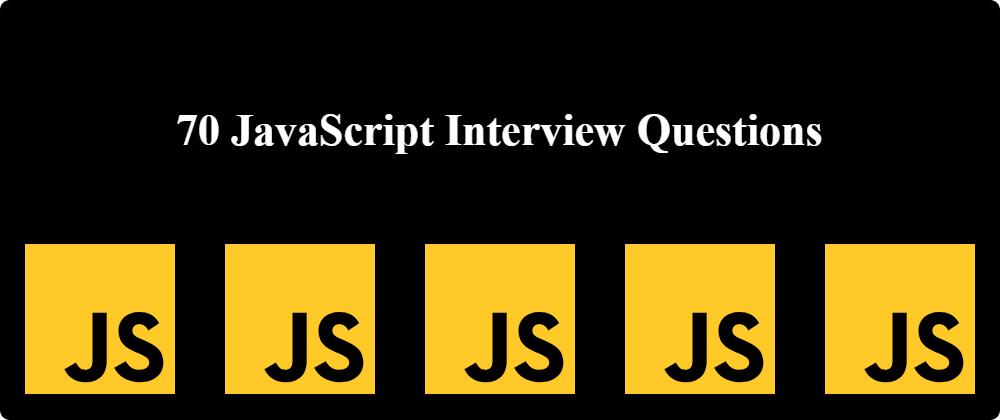 Cover image for 70 JavaScript Interview Questions
