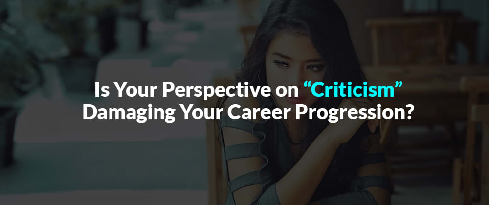 "Cover image for Is Your Perspective on ""Criticism"" Damaging Your Career Progression?"
