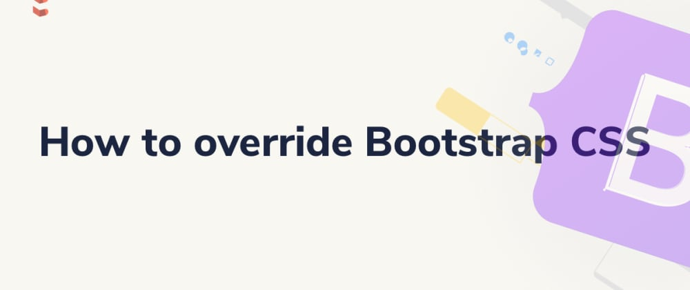 Cover image for How to override Bootstrap CSS