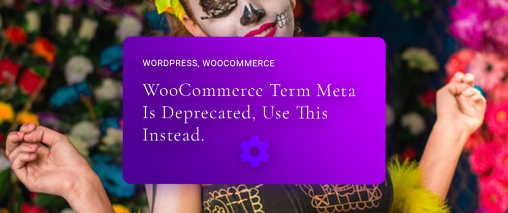 Cover image for WooCommerce Term Meta Is Deprecated, Use This Instead.