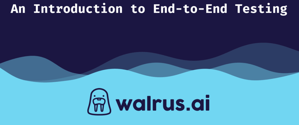 Cover image for An Introduction to End-to-End Testing