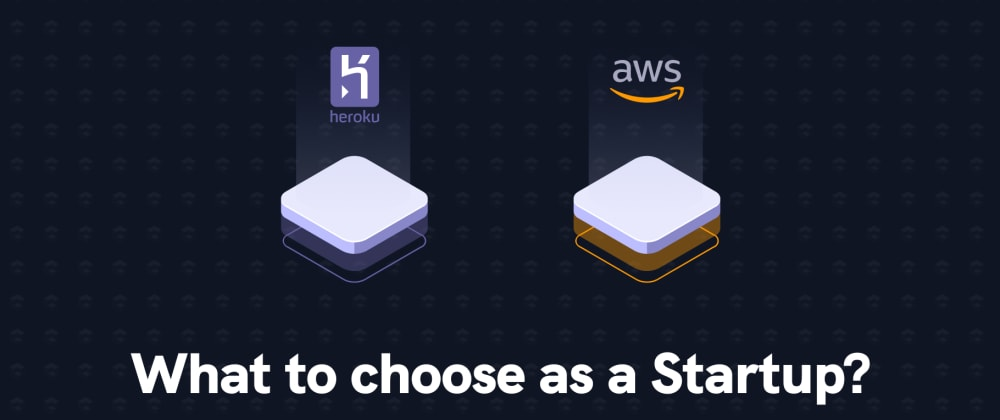Cover image for Heroku vs AWS: What to choose as a Startup?