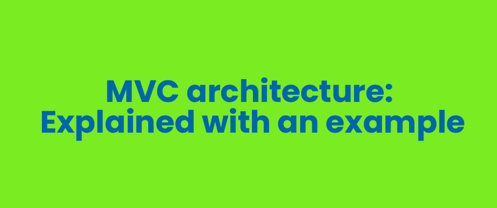 Cover image for MVC architecture: Explained with an example