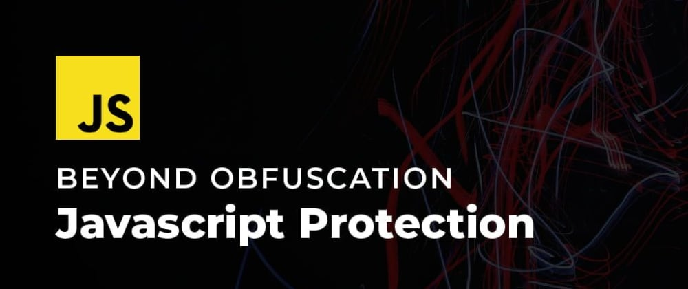 Cover image for Beyond Obfuscation: JavaScript Protection and In-Depth Security