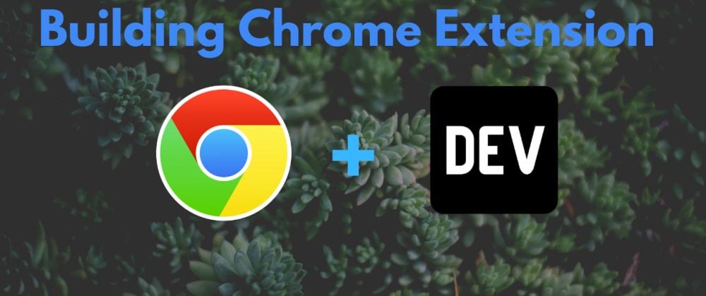 Cover image for Building a Chrome Extension using DEV API