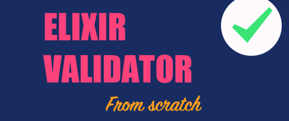 Cover image for How to build an Elixir validator from scratch