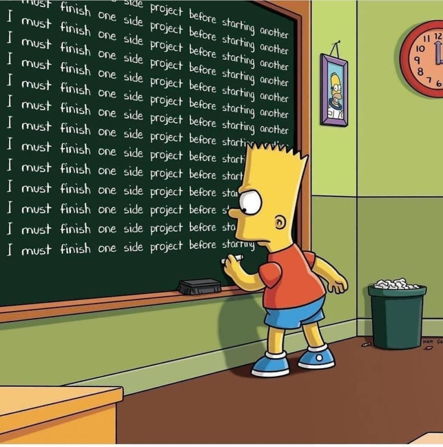 "Bart Simpson writing ""I must finish one side project before starting another"" over and over again on a chalk board."