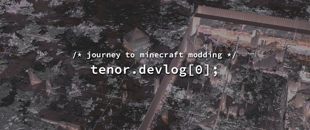 Cover image for Tenor.devlog[0] - Journey into Minecraft Modding